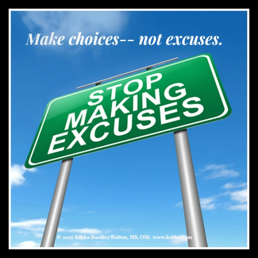 stress, excuses, excuses stress, at choice, choice, Kebba Buckley Button, Upbeat Living