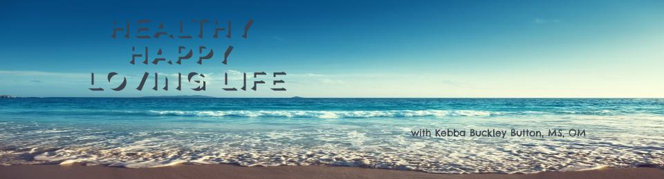 Healthy Happy Loving Life!